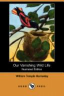 Our Vanishing Wild Life (Illustrated Edition) (Dodo Press)