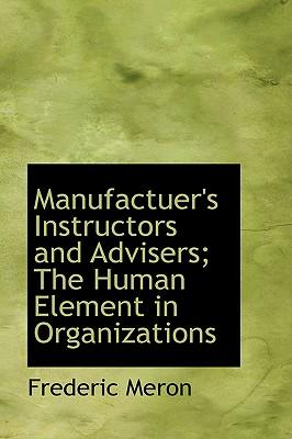 Manufactuer's Instructors and Advisers; the Human Element in Organizations