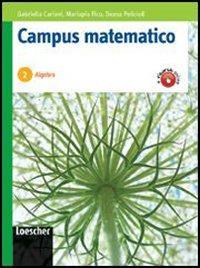 Campus matematico. Algebra. Percorsi operativi per il consolidamento e il recupero. Per le Scuole superiori. Con espansione online