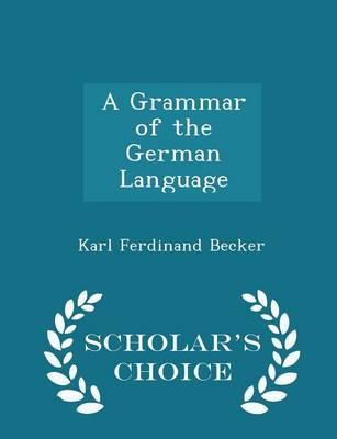 A Grammar of the German Language - Scholar's Choice Edition