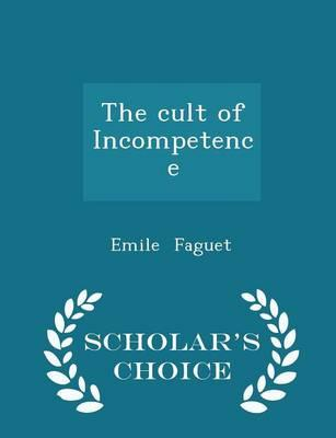 The Cult of Incompetence - Scholar's Choice Edition