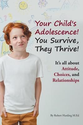 Your Child's Adolescence! You Survive, They Thrive!