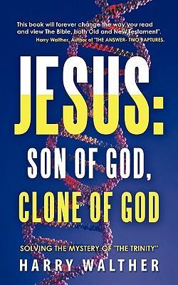 Jesus- Son of God, Clone of God