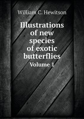 Illustrations of New Species of Exotic Butterflies Volume 1