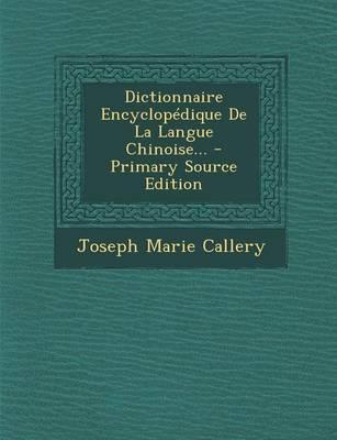 Dictionnaire Encyclopedique de La Langue Chinoise...