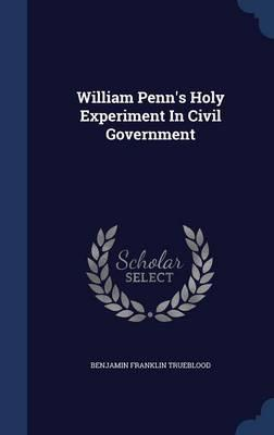 William Penn's Holy Experiment in Civil Government