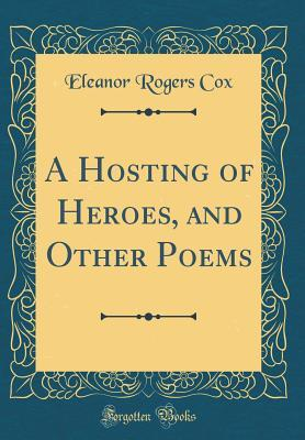 A Hosting of Heroes, and Other Poems (Classic Reprint)
