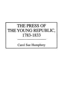 The Press of the Young Republic, 1783-1833
