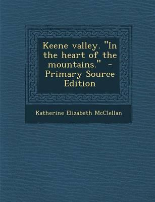 Keene Valley. in the Heart of the Mountains.