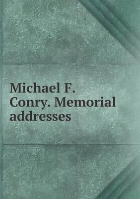 Michael F. Conry. Memorial Addresses