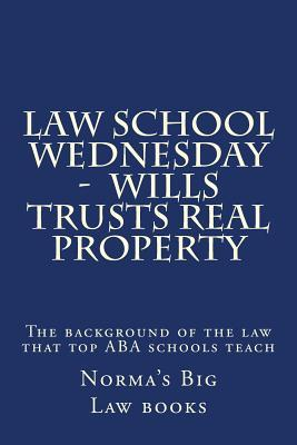 Law School Wednesday; Wills Trusts Real Property