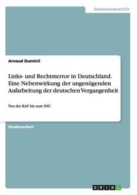 Links- und Rechtsterror in Deutschland. Eine Nebenwirkung der ungenügenden Aufarbeitung der deutschen Vergangenheit
