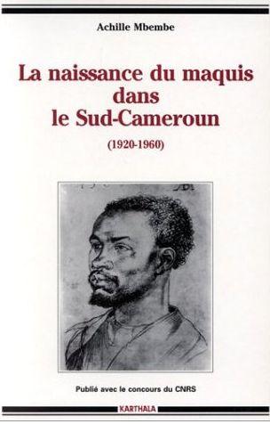 La naissance du maquis dans le Sud-Cameroun (1920-1960)