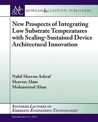New Prospects of Integrating Low Substrate Temperatures With Scaling-sustained Device Architectural Innovation