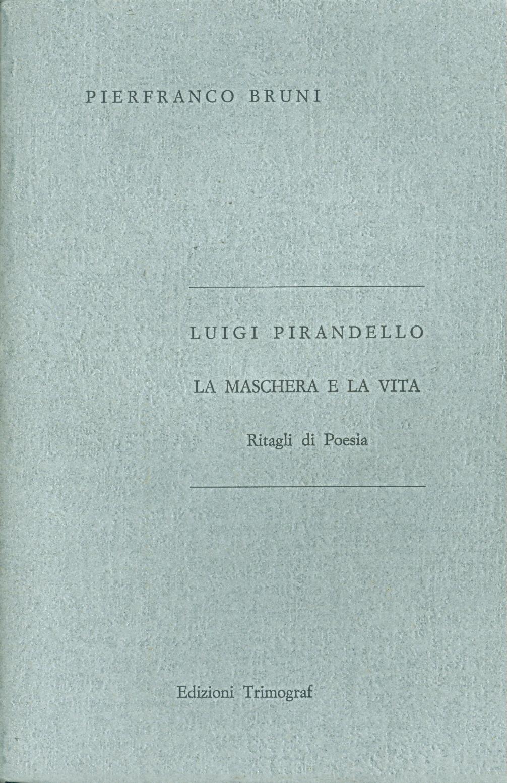 Luigi Pirandello. La maschera e la vita