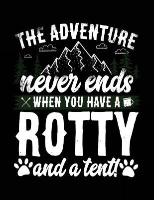 The Adventure Never Ends When You Have a Rotty and a Tent! Notebook