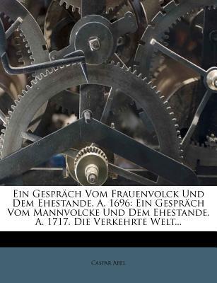 Ein Gespräch Vom Frauenvolck Und Dem Ehestande. A. 1696