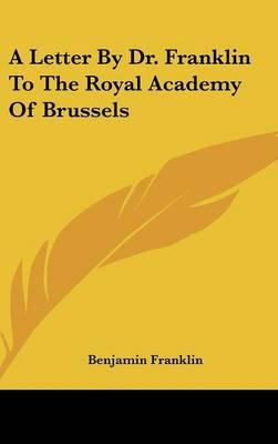 A Letter by Dr. Franklin to the Royal Academy of Brussels