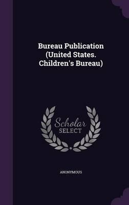 Bureau Publication (United States. Children's Bureau)