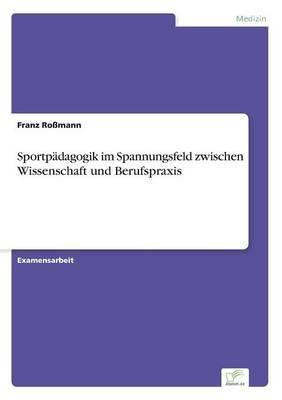 Sportpädagogik im Spannungsfeld zwischen Wissenschaft und Berufspraxis