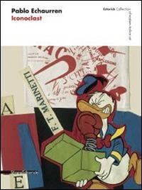 Pablo Echaurren. Iconoclast. Catalogo della mostra (Londra, 19 marzo-18 maggio 2014). Ediz. italiana e inglese