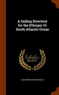 A Sailing Directory for the Ethiopic or South Atlantic Ocean
