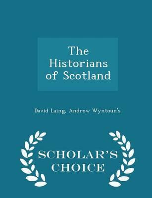 The Historians of Scotland - Scholar's Choice Edition
