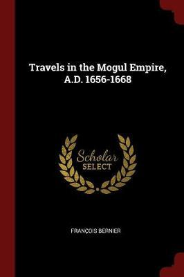 Travels in the Mogul Empire, A.D. 1656-1668
