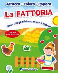 La fattoria. Gioca con gli stickers, colora e impara. Con adesivi