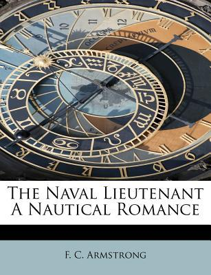 The Naval Lieutenant A Nautical Romance