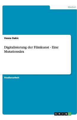 Digitalisierung der Filmkunst - Eine Mutationsära