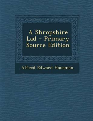 A Shropshire Lad - Primary Source Edition
