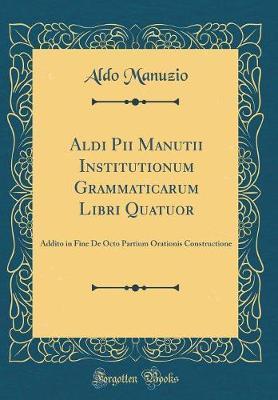 Aldi Pii Manutii Institutionum Grammaticarum Libri Quatuor