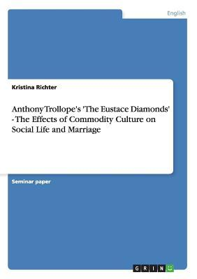 Anthony Trollope's 'The Eustace Diamonds' - The Effects of Commodity Culture on Social Life and Marriage