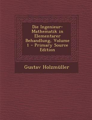 Die Ingenieur-Mathematik in Elementarer Behandlung, Volume 1