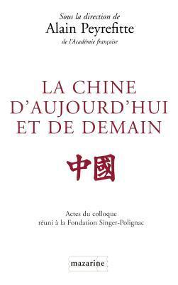La Chine d'aujourd'hui et de demain. Actes du colloque tenu à la Fondation Singer-Polignac en mai 1997