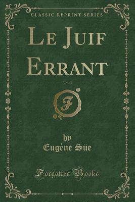 Le Juif Errant, Vol. 3 (Classic Reprint)