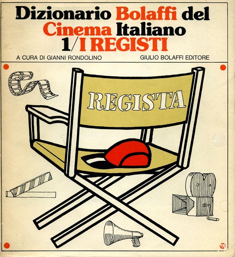 Dizionario Bolaffi del Cinema Italiano 1/ I REGISTI