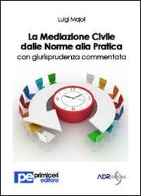 La mediazione civile dalle norme alla pratica con giurisprudenza commentata