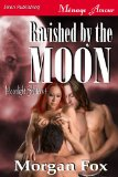 Ravished by the Moon [Moonlight Shifters 4] (Siren Publishing Menage Amour)