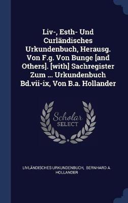 LIV-, Esth- Und Curländisches Urkundenbuch, Herausg. Von F.G. Von Bunge [and Others]. [with] Sachregister Zum ... Urkundenbuch Bd.VII-IX, Von B.A. Hol