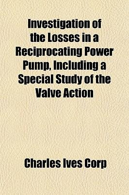 Investigation of the Losses in a Reciprocating Power Pump, Including a Special Study of the Valve Action