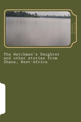The Watchman's Daughter and Other Stories from Ghana, West-africa
