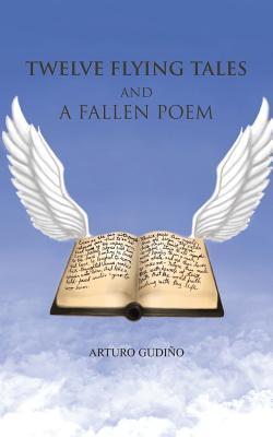 Twelve Flying Tales and a Fallen Poem