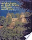 Auf den Spuren der Brüder Grimm von Hanau nach Bremen