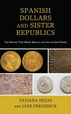 Spanish Dollars and Sister Republics
