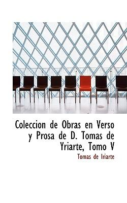 Coleccion de Obras en Verso y Prosa de D. Tomas de Yriarte/ Collected Work in Verse and Prose of D. Tomas de Yriarte