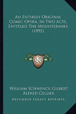 An Entirely Original Comic Opera, in Two Acts, Entitled the Mountebanks (1892)