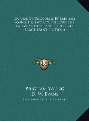 Journal Of Discourses By Brigham Young, His Two Counsellors, The Twelve Apostles, And Others V17 (LARGE PRINT EDITION)