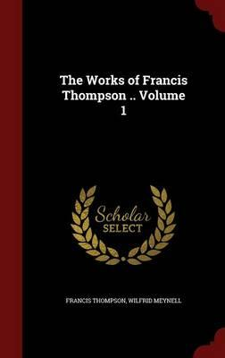 The Works of Francis Thompson ; Volume 1